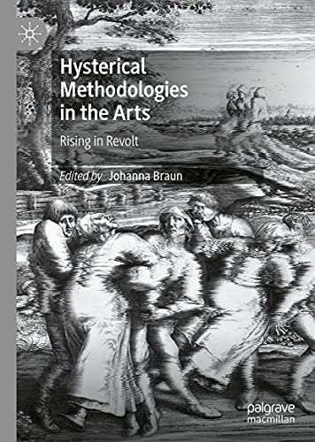 Hysterical Methodologies in the Arts: Rising in Revolt (English Edition)