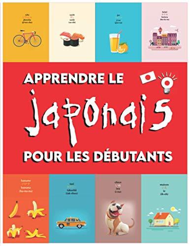 Apprendre le Japonais pour les débutants: Premiers mots pour tous (apprendre le japonais pour les enfants, apprendre le japonais pour les adultes, apprendre des phrases en japonais)