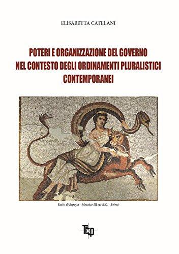 Poteri e organizzazione del governo nel contesto degli ordinamenti pluralistici contemporanei