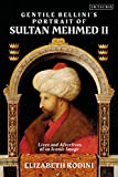 Gentile Bellini's Portrait of Sultan Mehmed II: Lives and Afterlives of an Iconic Image