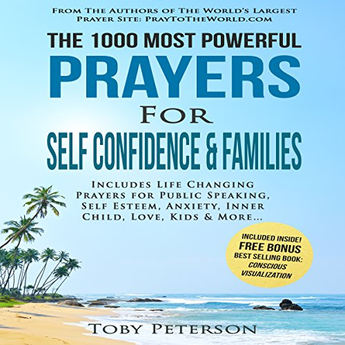 The 1000 Most Powerful Prayers for Self Confidence & Families     Includes Life Changing Prayers for Public Speaking, Self Esteem, Anxiety, Inner Child, Love, Kids & More              By:                                                                                                                                 Toby Peterson,                                                                                        Jason Thomas                               Narrated by:                                                                                                                                 Denese Steele,                                                                                        John Gabriel,                                                                                        David Spector                      Length: 3 hrs and 11 mins     Not rated yet     Overall 0.0