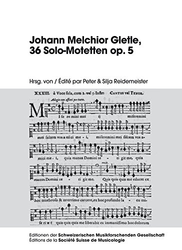 Johann Melchior Gletle, 36 Solo-Motetten op. 5 (Editionen der Schweizerischen Musikforschenden Gesellschaft / Editions de la Société Suisse de Musicologie 2)