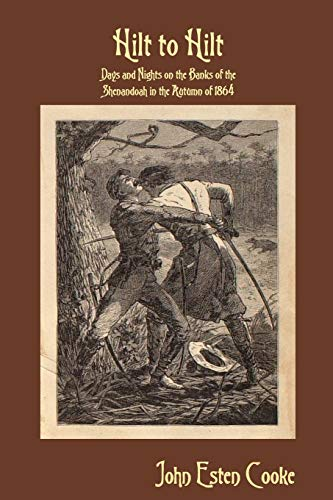 Hilt to Hilt: Days and Nights on the Banks of the Shenandoah in the Autumn of 1864