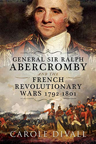 General Sir Ralph Abercromby and the French Revolutionary Wars 1792–1801 (English Edition)