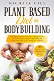 Plant Based Diet For Bodybuilding: The Plant-Based And High-Protein Guide To Increase Muscle Mass...