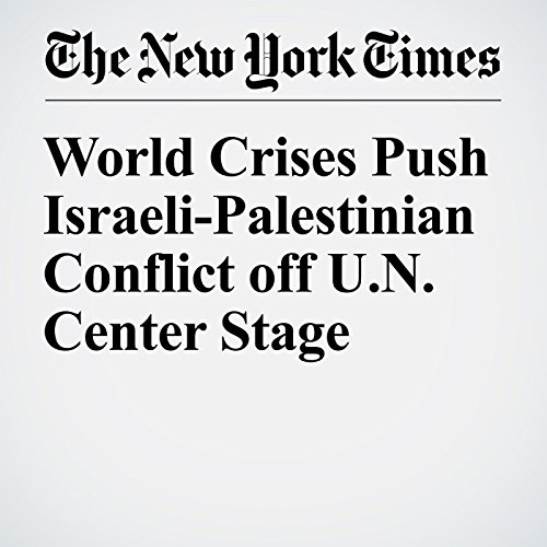 World Crises Push Israeli-Palestinian Conflict off U.N. Center Stage cover art