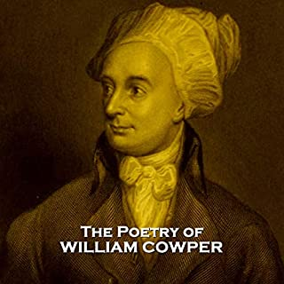 The Poetry of William Cowper                   By:                                                                                                                                 William Cowper                               Narrated by:                                                                                                                                 Ghizela Rowe,                                                                                        Jake Urry,                                                                                        Gideon Wagner                      Length: 58 mins     Not rated yet     Overall 0.0