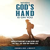 When God's Hand Is on You: Understanding & Walking Out the Call of God on Your Life