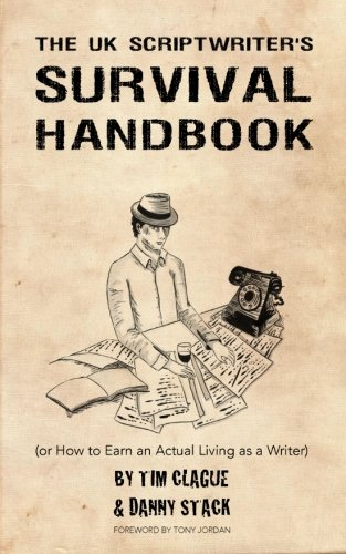 The UK Scriptwriters Survival Handbook: or How to Earn an Actual Living as a Writer