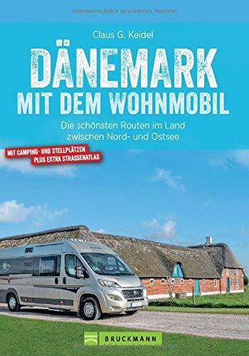 Dänemark mit dem Wohnmobil. Die schönsten Routen im Land zwischen Nord- und Ostsee. Der Wohnmobil-Reiseführer mit Straßenatlas, GPS-Koordinaten und Streckenleisten. Neu 2021