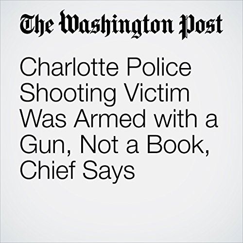Charlotte Police Shooting Victim Was Armed with a Gun, Not a Book, Chief Says audiobook cover art