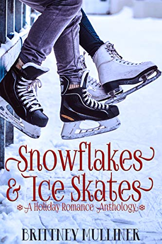Snowflakes and Ice Skates: A Holiday Romance Anthology
