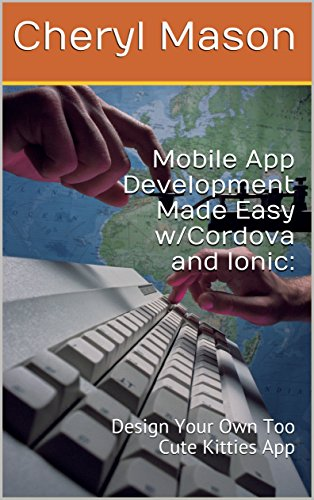 Mobile App Development Made Easy w/Cordova and Ionic: : Design Your Own Too Cute Kitties App (English Edition)