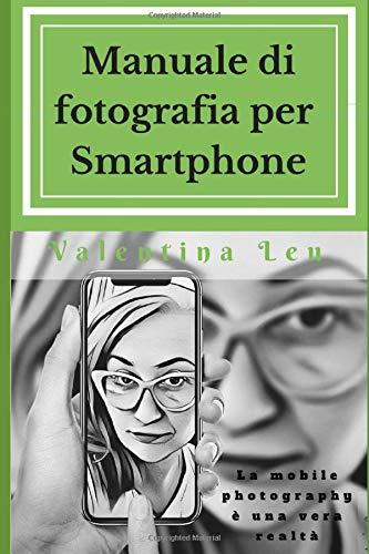 Manuale di fotografia per Smartphone: La mobile photography è una vera realtà
