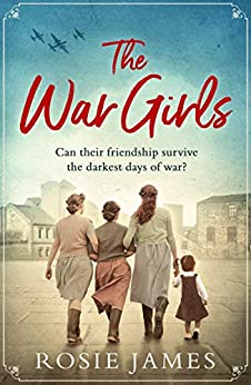 The War Girls: a heartwarming World War Two saga perfect for fans of Nancy Revell by [Rosie James]