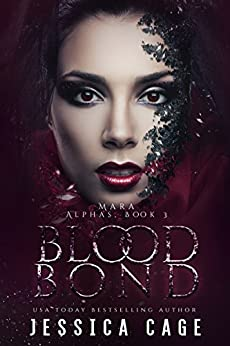 Blood Bond, Mara (The Alphas Book 3) by [Jessica Cage]