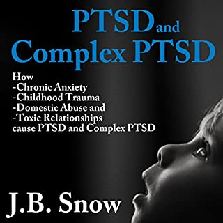 PTSD and Complex PTSD: How Chronic Anxiety, Childhood Trauma, Domestic Abuse and Toxic Relationships Cause PTSD and Complex PTSD cover art