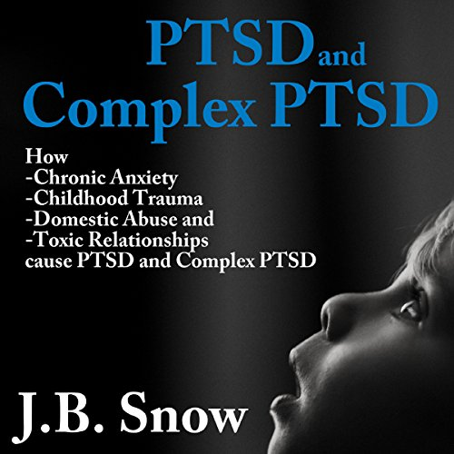 PTSD and Complex PTSD: How Chronic Anxiety, Childhood Trauma, Domestic Abuse and Toxic Relationships Cause PTSD and Complex PTSD     Transcend Mediocrity, Book 70              By:                                                                                                                                 J.B. Snow                               Narrated by:                                                                                                                                 Sorrel Brigman                      Length: 23 mins     5 ratings     Overall 3.8