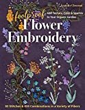 Foolproof Flower Embroidery: 80 Stitches & 400 Combinations in a Variety of Fibers; Add Texture, Color & Sparkle to Your Organic Garden