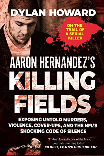 Aaron Hernandez's Killing Fields: Exposing Untold Murders, Violence, Cover-Ups, and the NFL's Shocking Code of Silence (Front Page Detectives)>