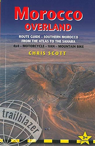 Trailblazer Morocco Overland: Route Guide - From the Atlas to the Sahara 4x4 - Motorcycle - Van - Mountainbike [Lingua Inglese]: Route Guide - Southern Marocco. From The Atlas to the Sahara