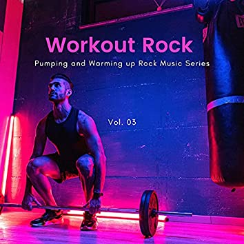 Workout Rock - Pumping And Warming Up Rock Music Series, Vol. 03