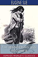 The Wandering Jew, Volume 8 (Esprios Classics)