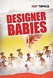 Designer Babies (Hot Topics)