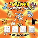 Pokemon Activity Book for Kids: Coloring, Dot To Dot, Mazes, Word Search and More! This Activity Book Will Be...