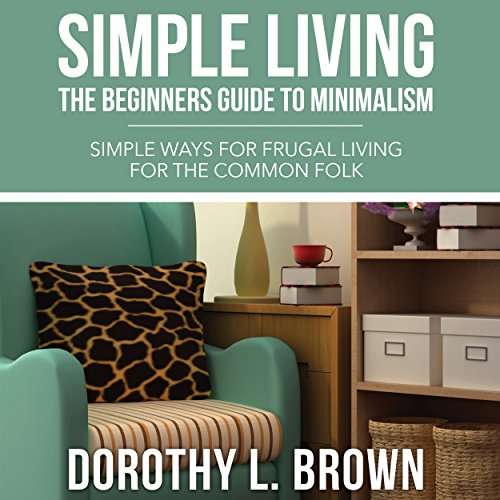 Simple Living: The Beginners Guide to Minimalism audiobook cover art