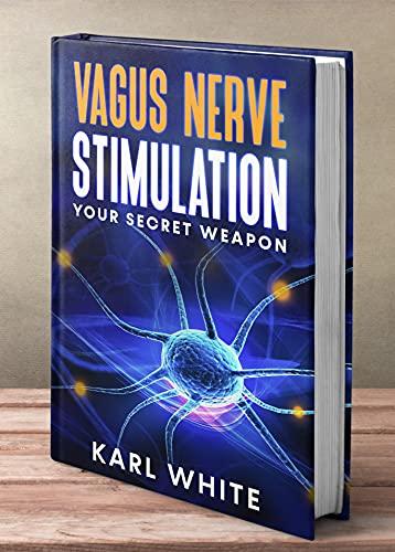 VAGUS NERVE STIMULATION: Your Secret Weapon by [KARL WHITE]