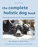 The Complete Holistic Dog Book: Home Health Care for Our Canine Companions (The Holistic Animal...
