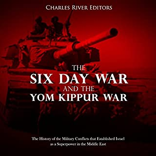 The Six Day War and the Yom Kippur War: The History of the Military Conflicts that Established Israel as a Superpower in the Middle East audiobook cover art