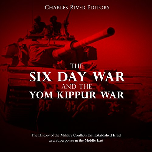 The Six Day War and the Yom Kippur War: The History of the Military Conflicts that Established Israel as a Superpower in the Middle East cover art