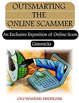 OUTSMARTING THE ONLINE SCAMMER: AN EXCLUSIVE EXPOSITION OF ONLINE ...