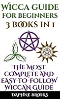 Wicca Guide for Beginners: The Most Complete and Easy-To-Follow Wicca Guide to Altar, Tools and Symbols Candle, Herbs, Crystals, Tarot, Essential Oils, Water, Fire