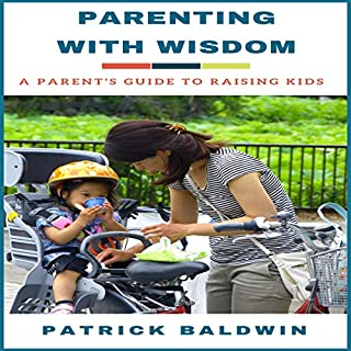 Parenting with Wisdom: A Parent's Guide to Raising Kids cover art