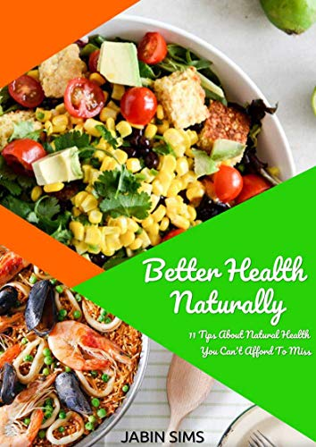 Better Health Naturally: 11 Tips About Natural Health You Can't Afford To Miss