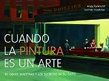 Cuando la pintura es un arte: 80 obras maestras y los secretos de su éxito (General)