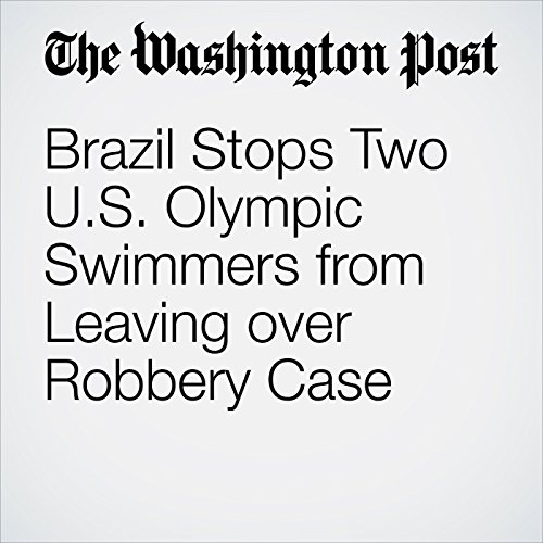 Brazil Stops Two US Olympic Swimmers from Leaving over Robbery Case audiobook cover art