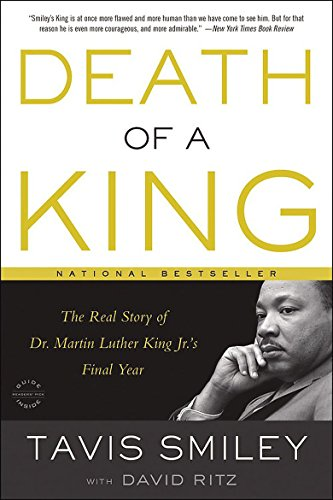 Death of a King: The Real Story of Dr. Martin Luther King Jr.'s Final Year (The Assassination Of Dr Martin Luther King Jr)