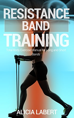 Resistance Bands Training: Total Body Exercise Manual for Long and Short Bands (English Edition)