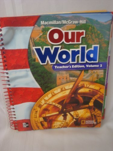 MacMillan / McGraw-Hill Social Studies: Our World, Vol. 2, Grade 6, Teachers Edition