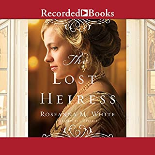The Lost Heiress     Ladies of the Manor, Book 1              By:                                                                                                                                 Roseanna M. White                               Narrated by:                                                                                                                                 Liz Pearce                      Length: 15 hrs and 6 mins     5 ratings     Overall 4.4
