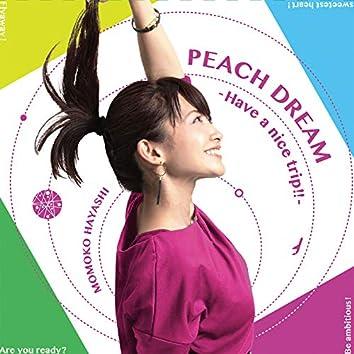 Peach Dream - Have a nice trip!! -