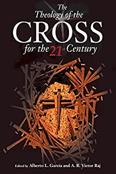 Theology of the Cross for the  21st Century by [Authors Various, Alberto L. Garcia, A. R. Victor Raj]