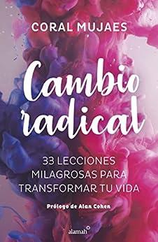 Cambio radical: 33 lecciones milagrosas para transformar tu vida de [Coral Mujaes]