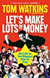 Let's Make Lots of Money: Secrets of a Rich, Fat, Gay, Lucky Bastard (English Edition)