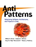 AntiPatterns: Refactoring Software, Architectures, and Projects in Crisis - William J. Brown