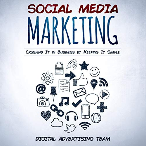 Social Media Marketing: Crushing it in Business by Keeping it Simple audiobook cover art